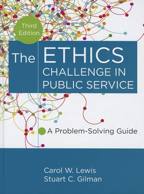 The Ethics Challenge in Public Service By Lewis, Carol W./ Gilman, Stuart C.